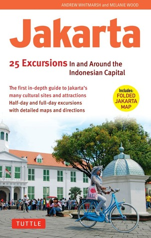 Jakarta: 25 Excursions In and Around Indonesia's Capital
